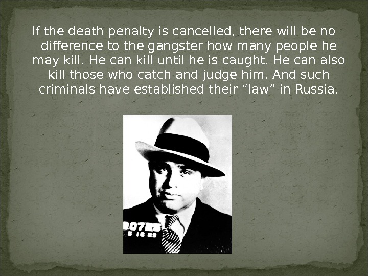 If the death penalty is cancelled, there will be no difference to the gangster how many