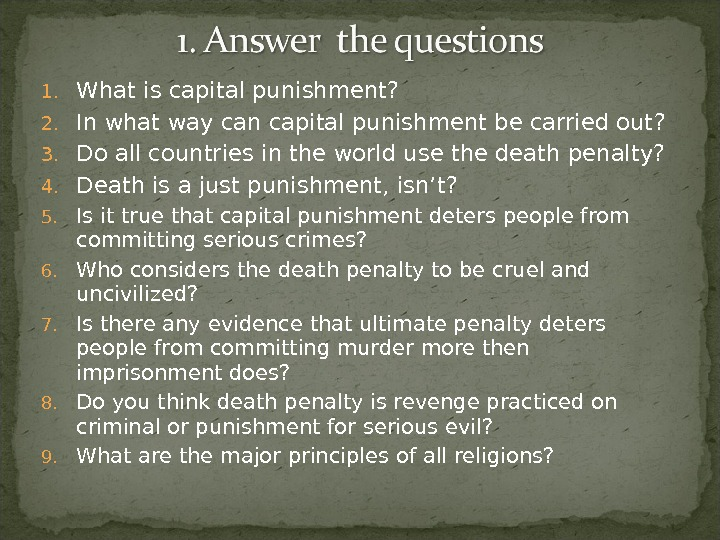1. What  is capital punishment? 2. In what way can capital punishment be carried out