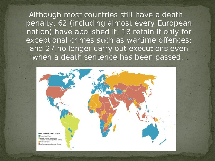 Although most countries still have a death penalty, 62 (including almost every European nation) have abolished