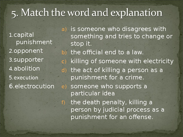 1. capital punishment  2. opponent  3. supporter  4. abolition  5. execution