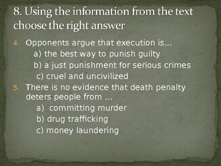 4. Opponents argue that execution is…   a) the best way to punish guilty