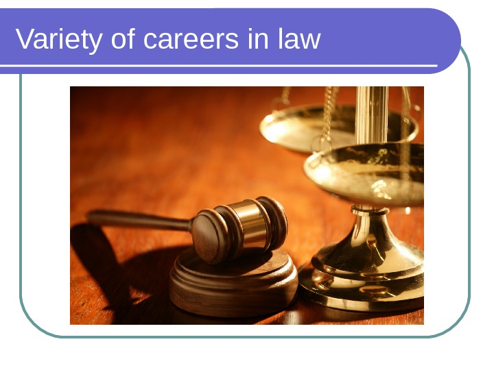 Variety of careers in law