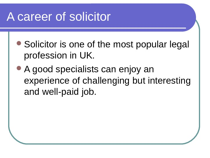 A career of solicitor Solicitor is one of the most popular legal profession in UK.