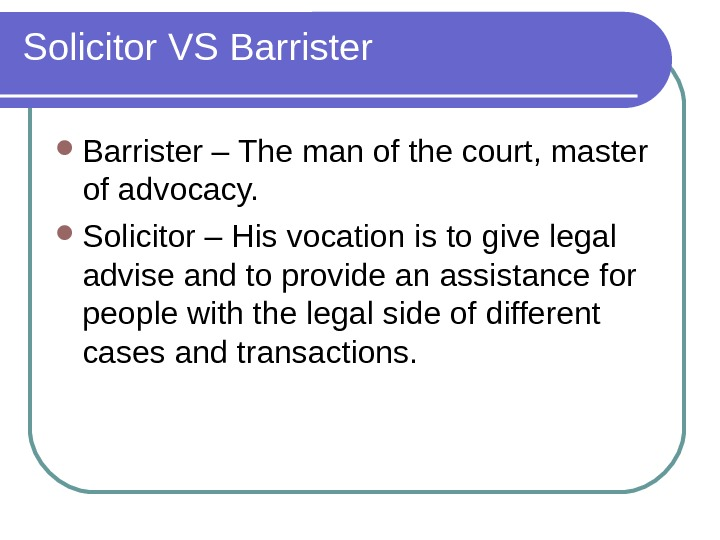Solicitor VS Barrister – The man of the court, master of advocacy.  Solicitor – His