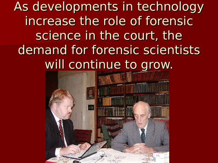 As developments in technology increase the role of forensic science in the court, the demand for