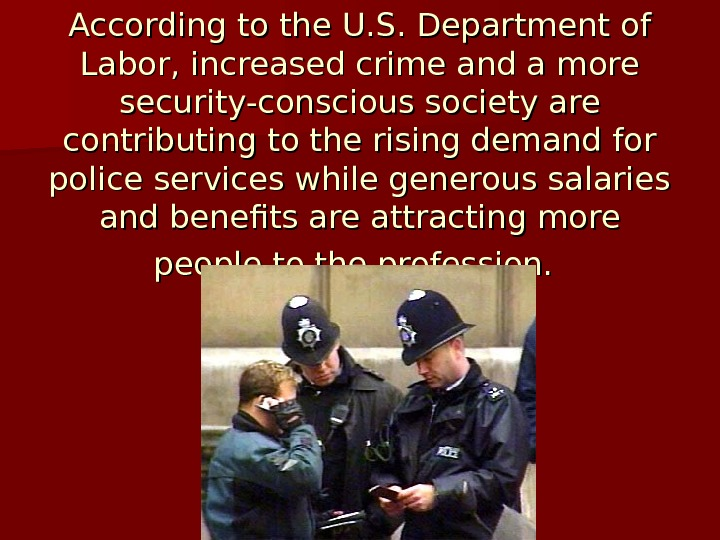 According to the U. S. Department of Labor, increased crime and a more security-conscious society are