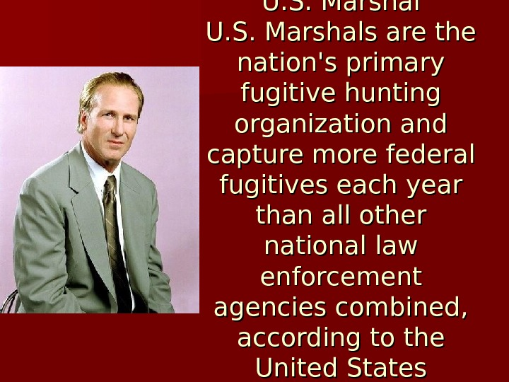 U. S. Marshals are the nation's primary fugitive hunting organization and capture more federal fugitives each