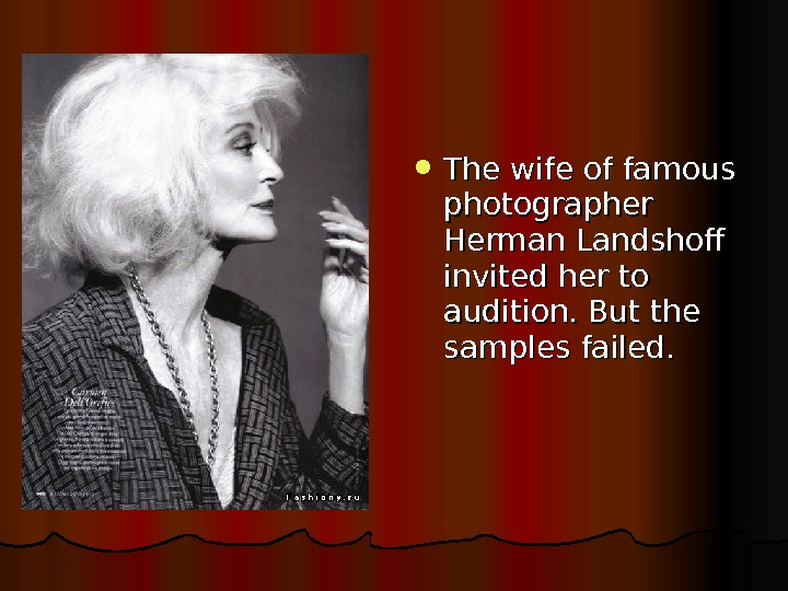 The wife of famous photographer Herman Landshoff invited her to audition. But the samples failed.