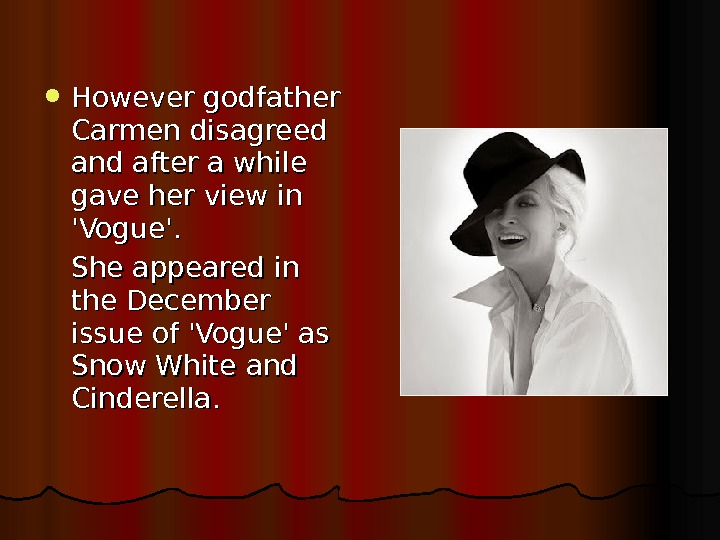 However godfather Carmen disagreed and after a while gave her view in 'Vogue'.  She