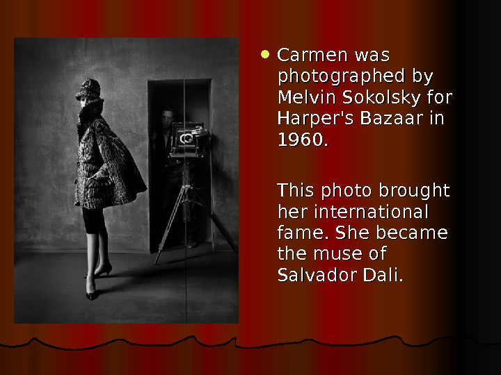 Carmen was photographed by Melvin Sokolsky for Harper's Bazaar in 1960. This photo brought her