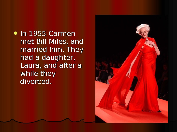 In 1955 Carmen met Bill Miles, and married him. They had a daughter,  Laura,