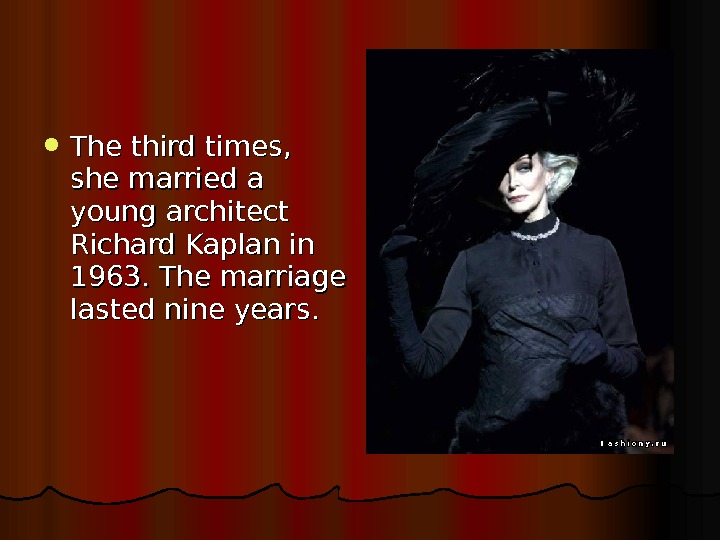 The third times,  she married a young architect Richard Kaplan in 1963. The marriage
