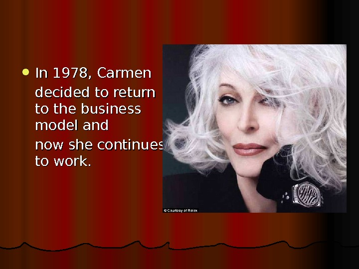 In 1978, Carmen decided to return to the business model and now she continues to