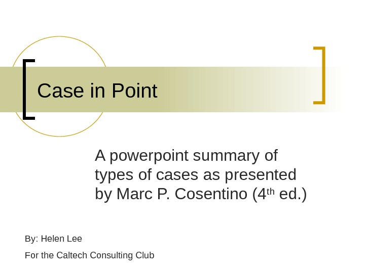 Case in Point A powerpoint summary of types of cases as presented by Marc P. Cosentino