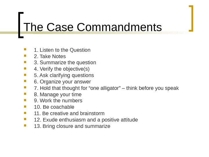 The Case Commandments 1. Listen to the Question 2. Take Notes 3. Summarize the question 4.