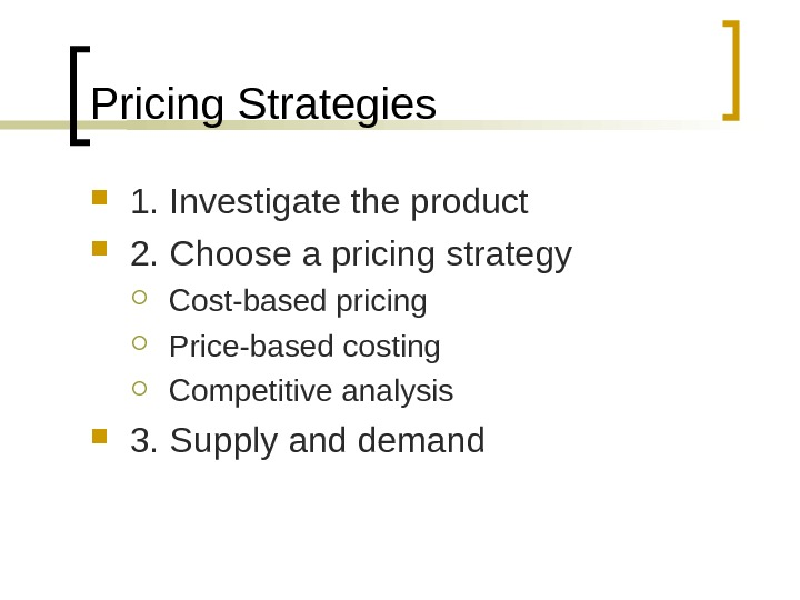 Pricing Strategies 1. Investigate the product 2. Choose a pricing strategy Cost-based pricing Price-based costing Competitive