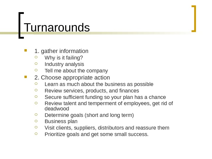 Turnarounds 1. gather information Why is it failing?  Industry analysis Tell me about the company