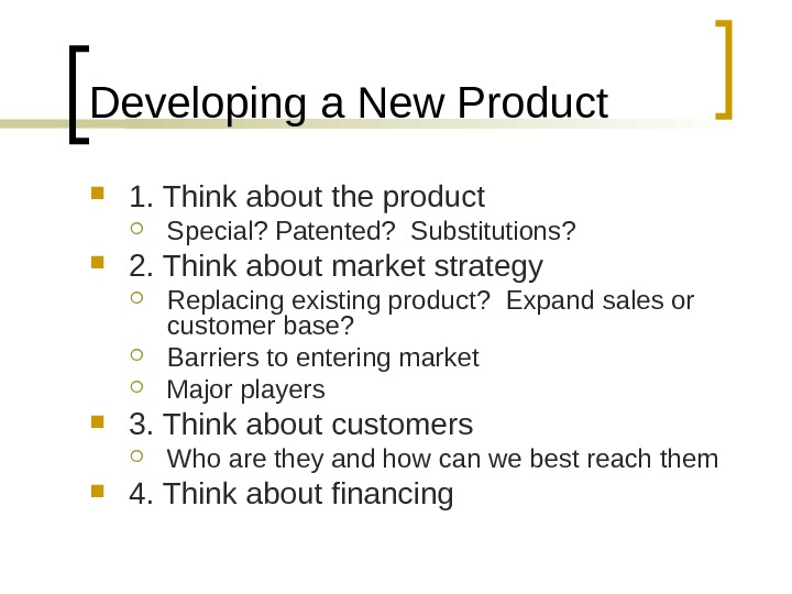 Developing a New Product 1. Think about the product Special? Patented?  Substitutions?  2. Think
