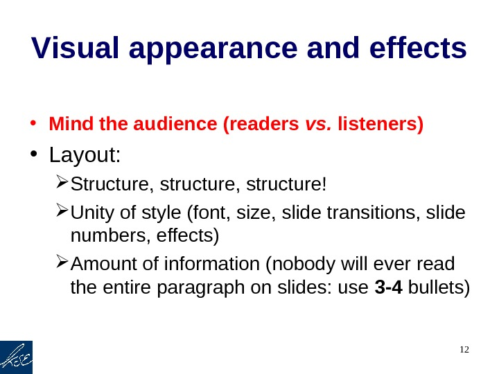 12 Visual appearance and effects • Mind the audience (readers vs.  listeners) • Layout: