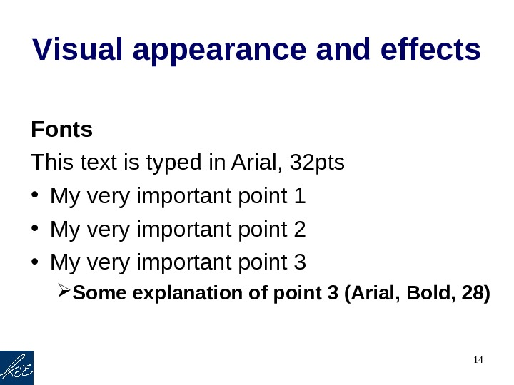 14 Visual appearance and effects Fonts This text is typed in Arial, 32 pts • My