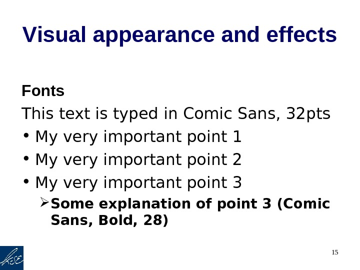 15 Visual appearance and effects Fonts This text is typed in Comic Sans, 32 pts •