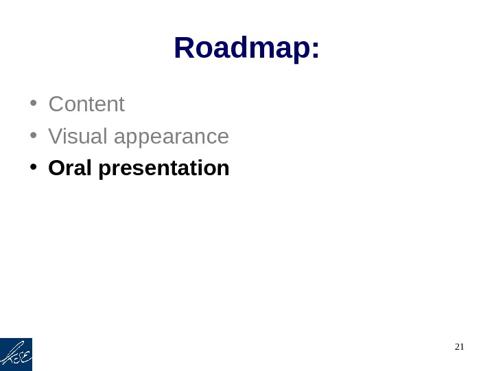 21 Roadmap:  • Content • Visual appearance  • Oral presentation
