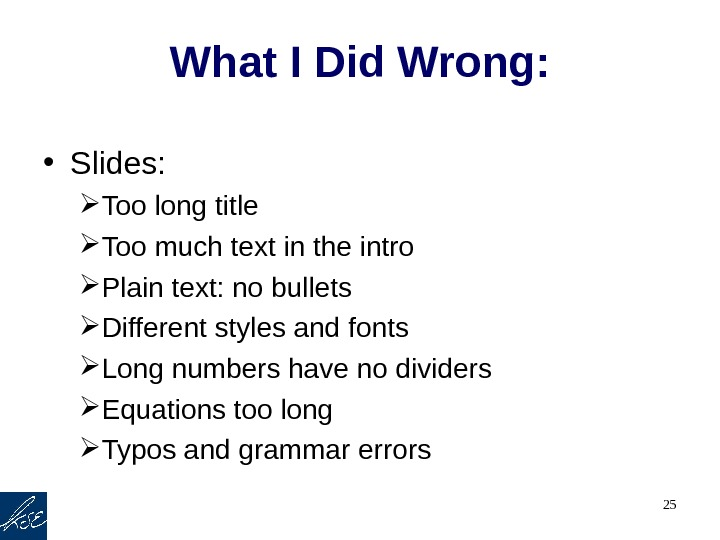 25 What I Did Wrong:  • Slides:  Too long title Too much text in