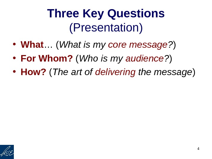 4 Three Key Questions  (Presentation) • What … ( What is my core message ?