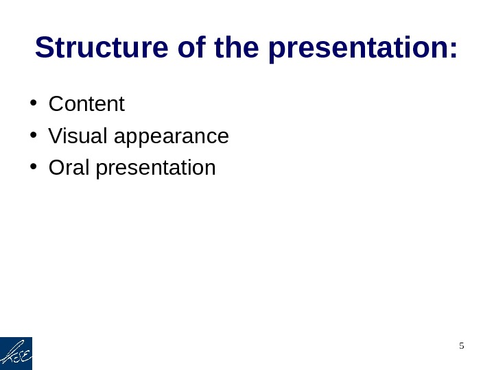 5 Structure of the presentation:  • Content • Visual appearance  • Oral presentation