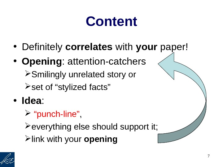 7 Content • Definitely correlates with your paper! • Opening : attention-catchers Smilingly unrelated story or
