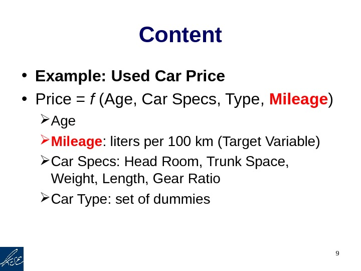 9 Content • Example: Used Car Price • Price = f ( Age, Car Specs, Type,
