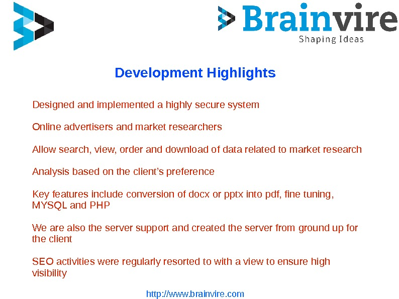 http: //www. brainvire. com. Development Highlights Designed and implemented a highly secure system Online