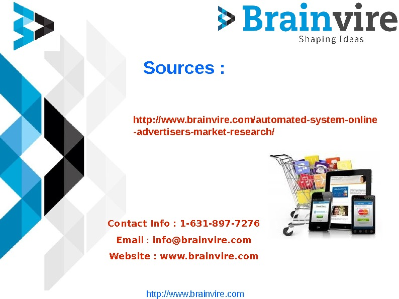 Sources : http: //www. brainvire. com/automated-system-online -advertisers-market-research/ Contact Info : 1 -631 -897 -7276 Emai