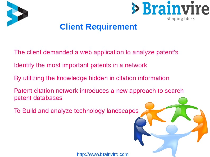 Client Requirement http: //www. brainvire. com. The client demanded a web application to analyze patent's