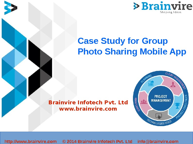 Case Study for Group Photo Sharing Mobile App Brainvire Infotech Pvt. Ltd www. brainvire. com
