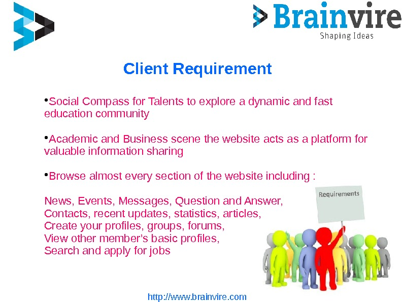 Client Requirement http: //www. brainvire. com Social Compass for Talents to explore a dynamic and
