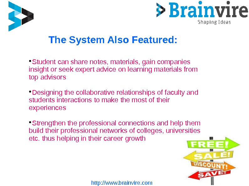 http: //www. brainvire. com. The System Also Featured:  Student can share notes, materials, gain