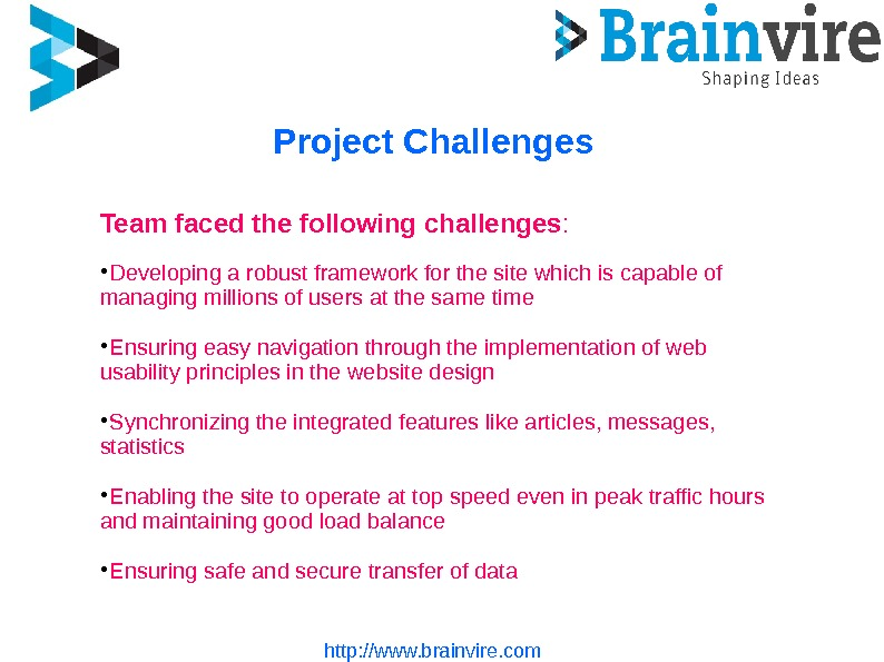 http: //www. brainvire. com. Project Challenges Team faced the following challenges :  Developing a