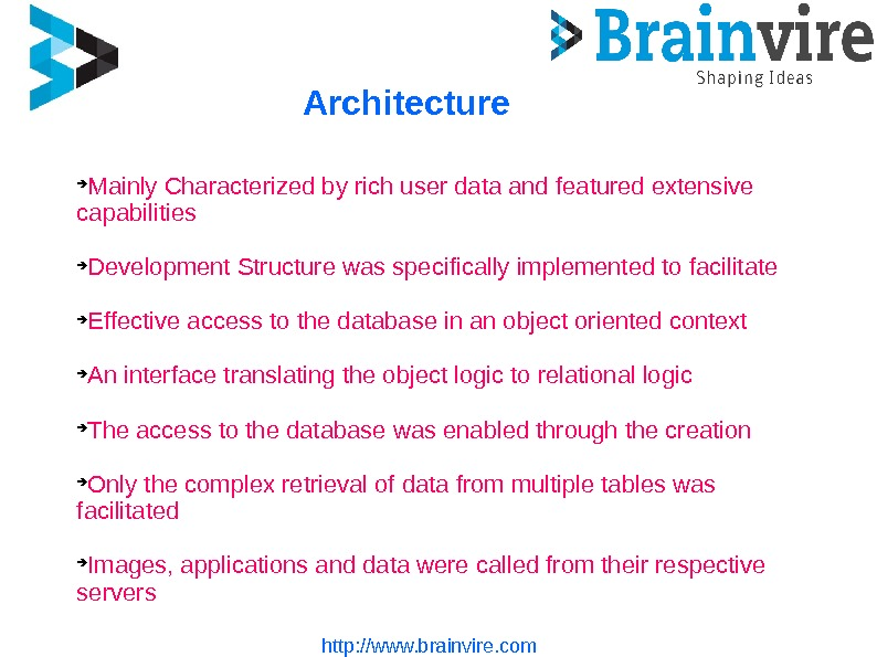 http: //www. brainvire. com. Architecture Mainly Characterized by rich user data and featured extensive capabilities