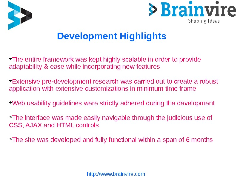 http: //www. brainvire. com. Development Highlights The entire framework was kept highly scalable in order
