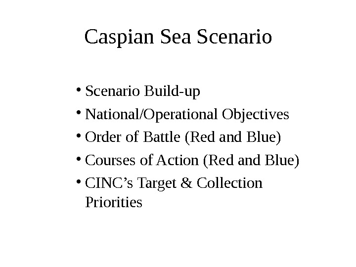 Caspian Sea Scenario • Scenario Build-up • National/Operational Objectives • Order of Battle (Red