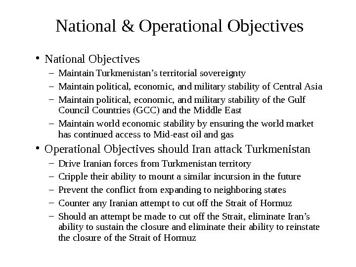 National & Operational Objectives • National Objectives – Maintain Turkmenistan's territorial sovereignty – Maintain
