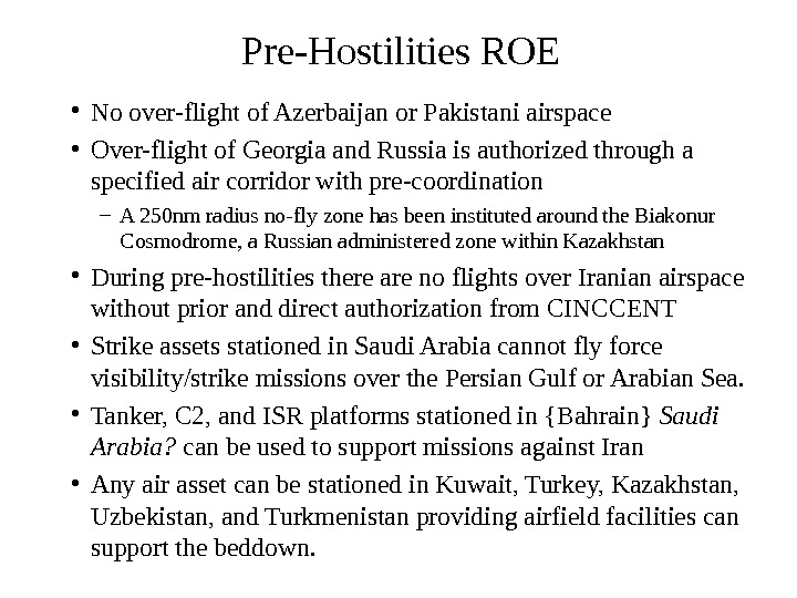 Pre-Hostilities ROE • No over-flight of Azerbaijan or Pakistani airspace • Over-flight of Georgia