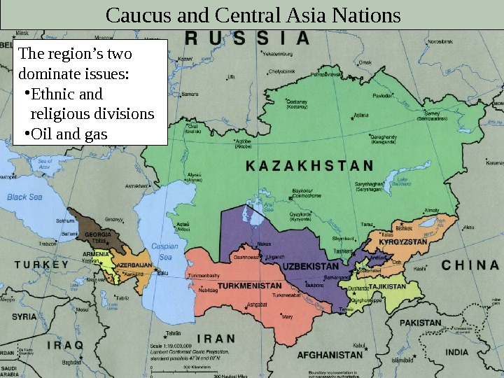 Caucus and Central Asia Nations The region's two dominate issues:  • Ethnic and