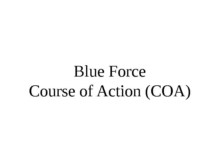 Blue Force Course of Action (COA)
