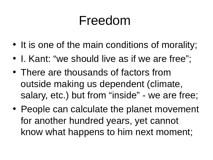 Freedom  • It is one of the main conditions of morality;  • I. Kant: