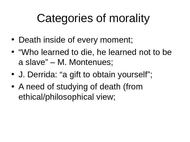 "Categories of morality  • Death inside of every moment;  • "" Who learned to"