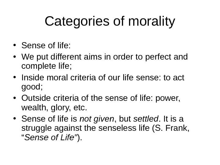 Categories of morality • Sense of life:  • We put different aims in order to