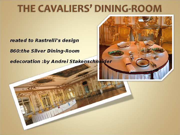 C reated to. Rastrelli's design 1 860: the Silver Dining-Room R edecoration : by Andrei