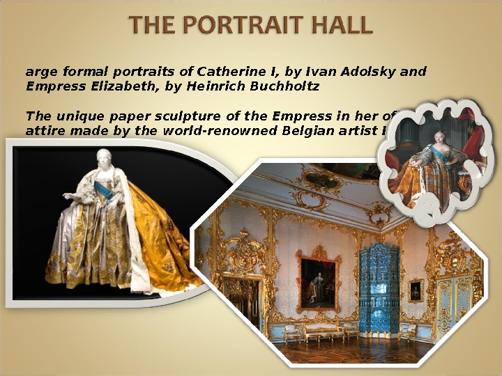 L arge formal portraits of. Catherine I, by Ivan Adolsky and Empress Elizabeth, by Heinrich